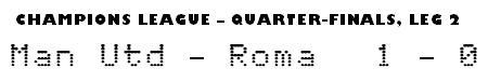 Champions League Quarter-Finals - Leg 2 - Manchester Utd 1-0 Roma