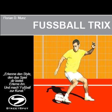 \'Fussball Trix\' front page. Source:<br /> Munz, F. D.(2007): FUSSBALL TRIX, StreetSpot, Munich